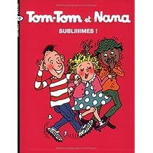 Tom-Tom et Nana, Tome 32 : Subliiiimes !
