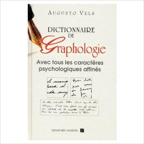 Dictionnaire de graphologie et des termes psychologiques correspondants de Augusto Vels ( 2000 )