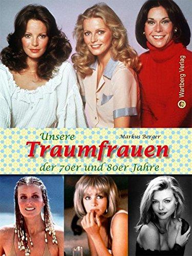 Unsere Traumfrauen der 70er und 80er Jahre (Modernes Antiquariat)