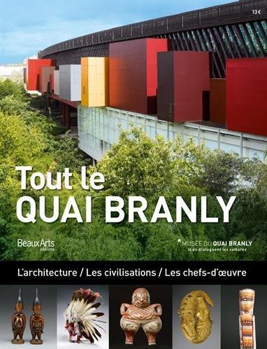 Tout le Quai Branly : L'architecture / Les civilisations / Les chefs-d'oeuvre par Léonard Delsarte