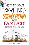 How to Start Writing Science Fiction and Fantasy: Bringing Ideas to Life