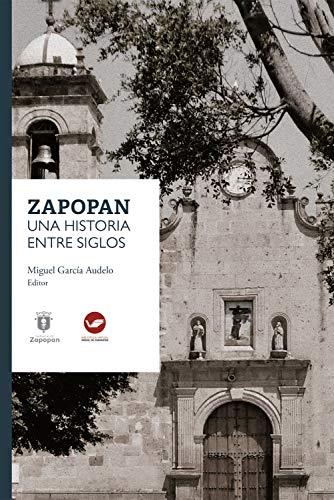 Zapopan: una historia entre siglos (Spanish Edition) book cover