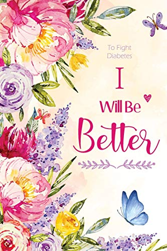 To Fight Diabetes - I Will Be Better: A Journal for Diabetes to Recording Daily Illness Tracking Fighter Diary Healing Progress Blank Lined Notebook ... Other Important Information Patient Type 2