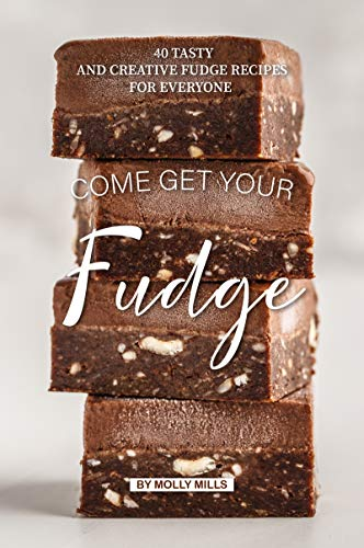40 Tasty and Creative Fudge Recipes for Everyone (English Edition) ()