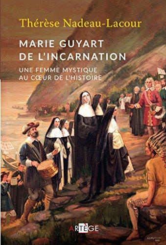 Marie Guyart de l'Incarnation : Une femme mystique au coeur de l'Histoire