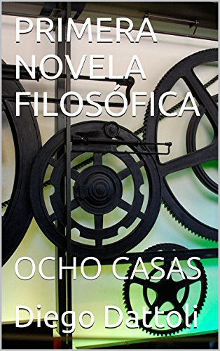 PRIMERA NOVELA FILOSÓFICA: OCHO CASAS eBook: Diego Dattoli: Amazon ...