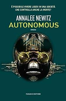Autonomous (Fanucci Editore) di [Newitz, Annalee]