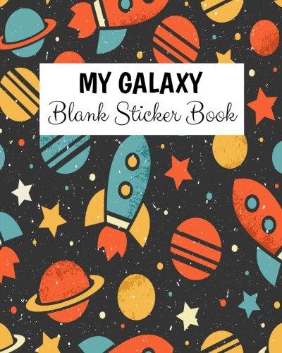 My Galaxy Blank Sticker Book: Blank Sticker Book For Kids, Sticker Book Collecting Album: Volume 6 por Alia Leone