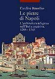 Image de Le pietre di Napoli. L'architettura religiosa nell'Italia angioina 1266-1343