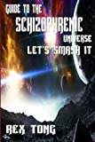 Guide To The Schizophrenic Universe - Let's Smash it!