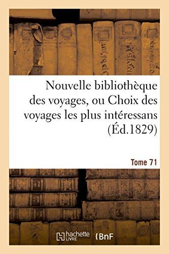 Nouvelle bibliothèque des voyages, ou Choix des voyages les plus intéressans Tome 71