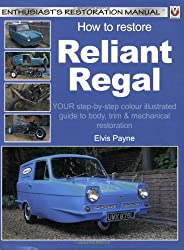 How to Restore Reliant Regal (Enthusiast's Restoration Manual) (Enthusiast's Restoration Manuals)
