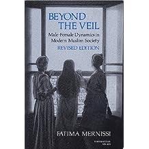 Beyond the Veil: Male-Female Dynamics in Modern Muslim Society by Fatema Mernissi (1987-04-01)