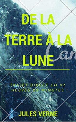 De la terre à la lune, trajet direct en 97 heures 20 minutes (Annotée et Illustré) (Voyages extraordinaires t. 4) par Jules Verne