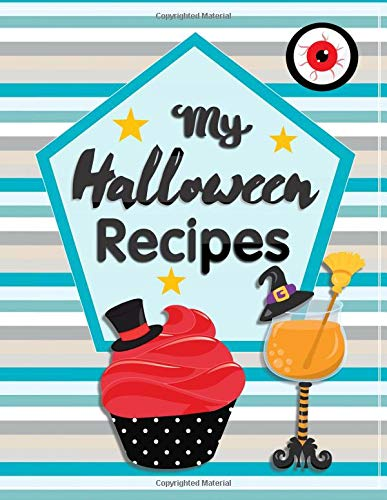 My Halloween Recipes: Blank Recipe Book For Kids To Write In Their Startling Sweets And Thrilling Treats (Cooking With Kids, Band 4)