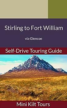 Mini Kilt Tours Stirling to Fort William a self-drive touring guide: via Glencoe (Mini Kilt Tours Self-Drive Touring Guides) by [Middleton, Andrea]