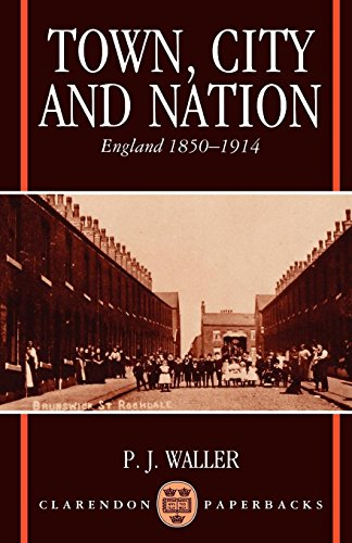 Town, City, and Nation: England in 1850-1914: England, 1850-1914 (Clarendon Paperbacks)