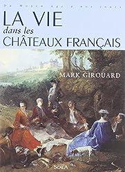 La vie dans les châteaux français, du Moyen Age à nos jours