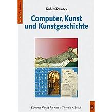 Computer, Kunst und Kunstgeschichte: Theorie und Praxis