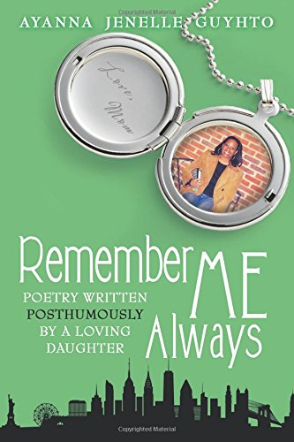 Remember ME Always: Poetry Written Posthumously by a Loving Daughter