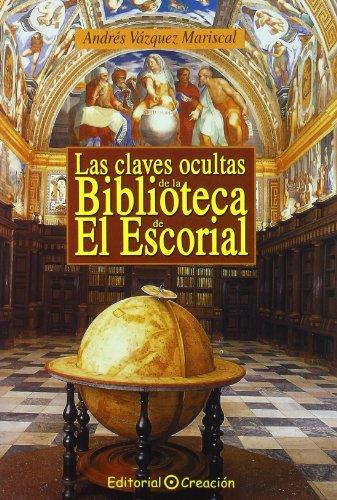 Descargar Libro Las claves ocultas de la Biblioteca de El Escorial (Historia (creacion)) de Andrés Vázquez Mariscal