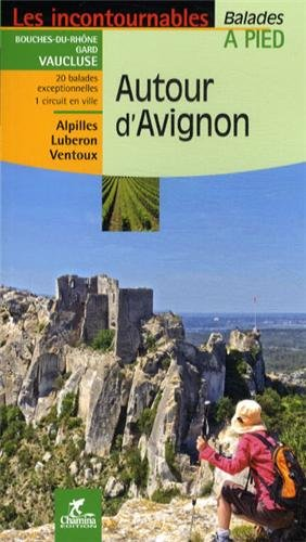 Autour d'Avignon : Balades à pied par Christiane Birot