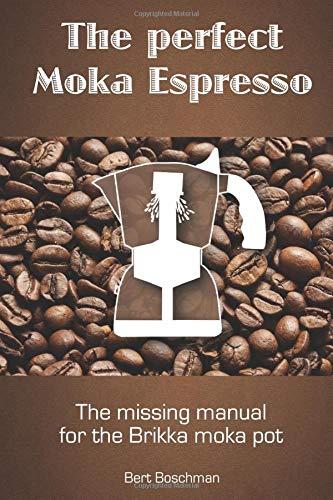 The perfect Moka Espresso: The missing manual for the Brikka moka pot - Bialetti Cappuccino-maker