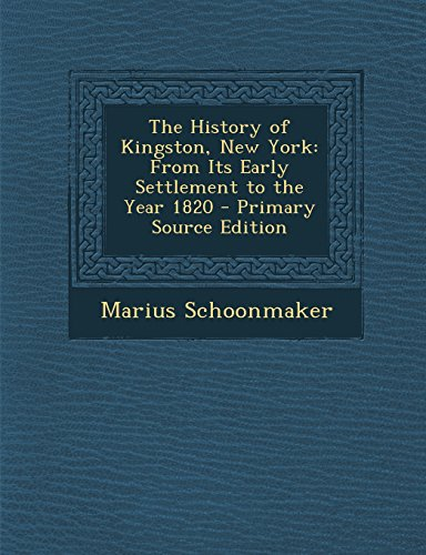 The History of Kingston, New York: From Its Early Settlement to the Year 1820 - Primary Source Edition