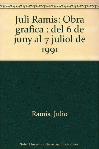 Juli Ramis: Obra gráfica : del 6 de junio al 7 julio de 1991