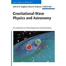 Gravitational-Wave Physics and Astronomy: An Introduction to Theory, Experiment and Data Analysis (Wiley Series in Cosmology) by Jolien D. E. Creighton (2011-09-07)