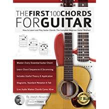 Guitar: The First 100 Chords for Guitar: How to Learn and Play Guitar Chords: The Complete Beginner Guitar Method (Essential Guitar Methods) (English Edition)