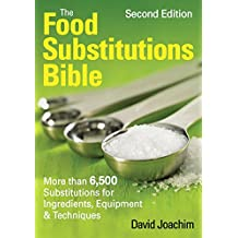 The Food Substitutions Bible: More Than 6,500 Substitutions for Ingredients, Equipment & Techniques (.Bible (Robert Rose))