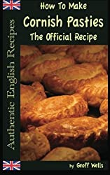 How To Make Cornish Pasties: The Official Recipe (Authentic English Recipes) (Volume 8) by Geoff Wells (2013-02-20)