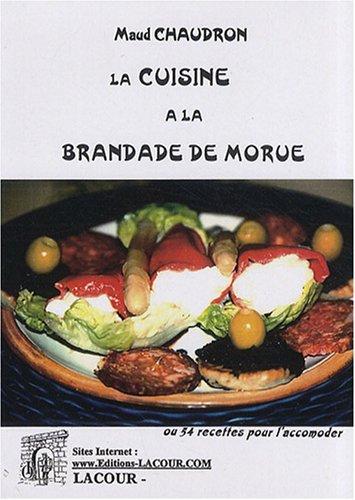 La cuisine de la brandade de morue : Ou 54 recettes pour l'accommoder par Maud Chaudron