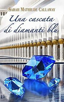 Una cascata di diamanti blu di [Callaway, Sarah Mathilde]