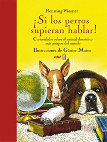Si los perros supieran hablar: Curiosidades sobre el animal doméstico más antiguo del mundo: 1 (Album Ilustrado)