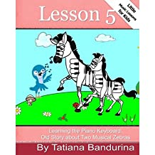 [(Little Music Lessons for Kids: Lesson 5 - Learning the Piano Keyboard: Old Story about Two Musical Zebras)] [Author: Tatiana Bandurina] published on (October, 2013)