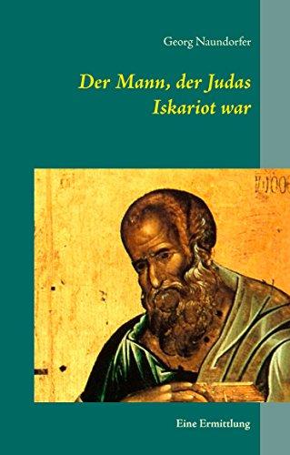 Der Mann, der Judas Iskariot war: Eine Ermittlung