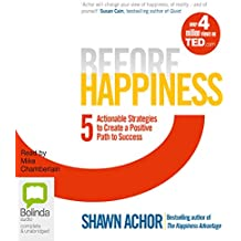 Before Happiness: Five Actionable Strategies to Create a Positive Path to Success