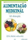 ALIMENTAÇAO MEDICINAL 20 doenças, 576 dietas naturales acidez, acne, comidas afrodisiacas, alergias, amigdalite, anemia ferropenica, anorexia, asma, bronquites, ... fígado, gorduroso (Portuguese Edition)