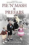 Pie 'n' Mash and Prefabs: A 1950s Childhood by Norman Jacobs (2015-06-01)