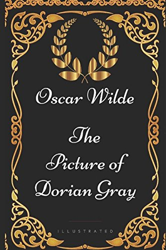 The Picture of Dorian Gray: By Oscar Wilde - Illustrated