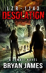 LZR-1143: Desolation: Book Four of the LZR-1143 Zombie Apocalypse Series