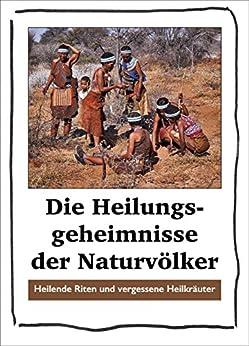 Die Heilungsgeheimnisse der Naturvölker: Heilende Riten und vergessene Heilkräuter von [Niederwieser, Stephan Konrad]