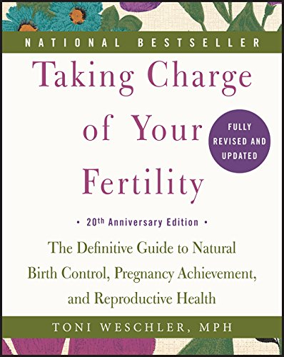 Taking Charge of Your Fertility. 20th Anniversary Edition: The Definitive Guide to Natural Birth Control, Pregnancy Achievement, and Reproductive Health