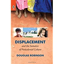 Displacement and the Somatics of Postcolonial Culture by Douglas Robinson (2013-10-28)