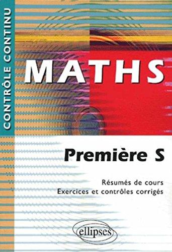 Maths Première S. Résumés de cours, exercices et contrôles corrigés