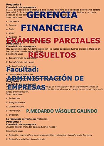 GERENCIA FINANCIERA-EXÁMENES PARCIALES RESUELTOS: Facultad: ADMINISTRACIÓN DE EMPRESAS de [VÁSQUEZ GALINDO