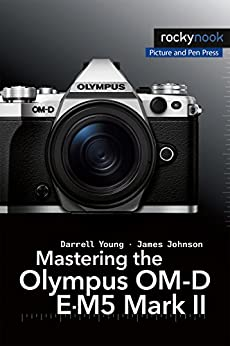 Mastering the Olympus OM-D E-M5 Mark II par [Young, Darrell, Johnson, James]