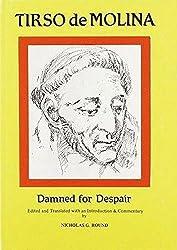 Tirso de Molina: Damned for Despair (Hispanic Classics)
